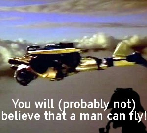 You WILL believe that a man can fly!